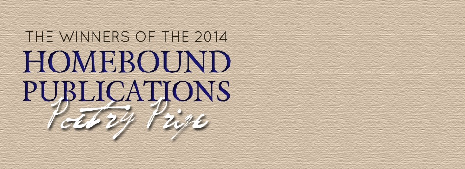 2014 Homebound Publications Poetry Prize Results